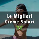 La Migliore Crema Solare - Recensioni, Classifica 2021